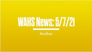 WAHS News | 5/7/21