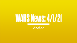 WAHS News | 4/1/21