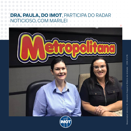 Dra. Paula, do Imot, participa do Radar Noticioso, com Marilei