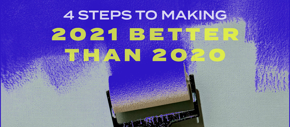 4 Steps To Making 2021 Better Than 2020