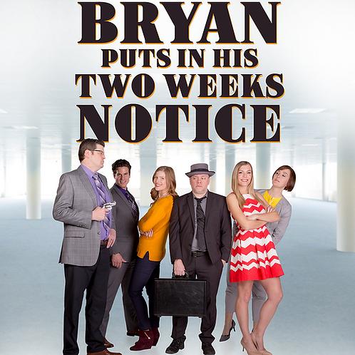 Bryan Puts In His Two Weeks Notice Movie