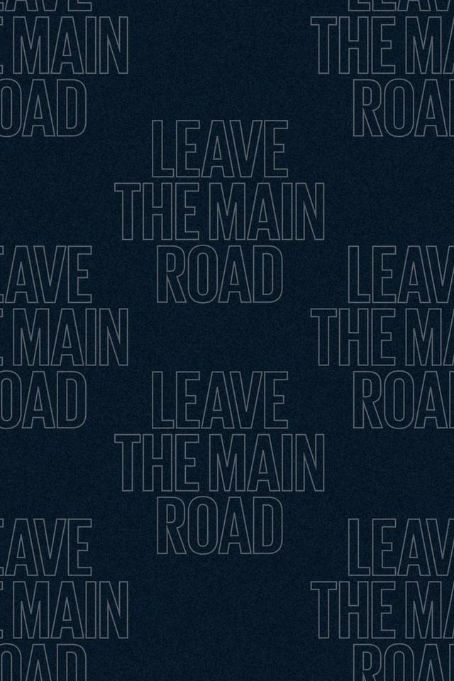 leavethemainroad.jpg