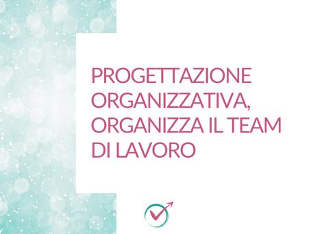 Progettazione organizzativa, organizza il team di lavoro