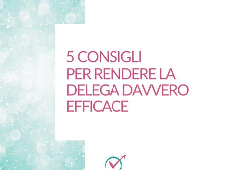 5 Consigli per rendere la delega davvero efficace