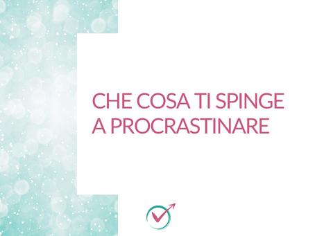 Cosa ti spinge a procrastinare?