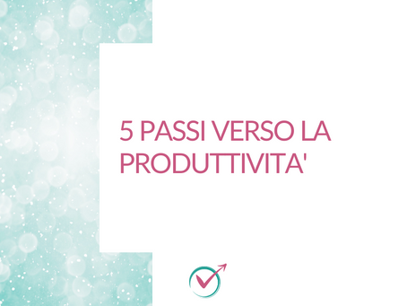 5 passi verso la produttività