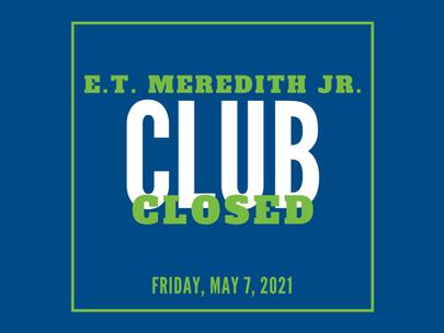 E.T. Meredith Club Closed May 7, 2021