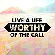 Live a life worthy.jpg