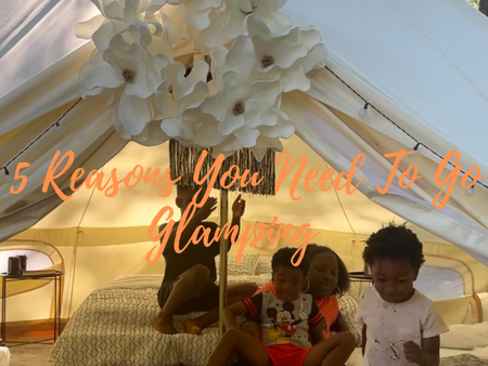 5 reasons you need to go glamping