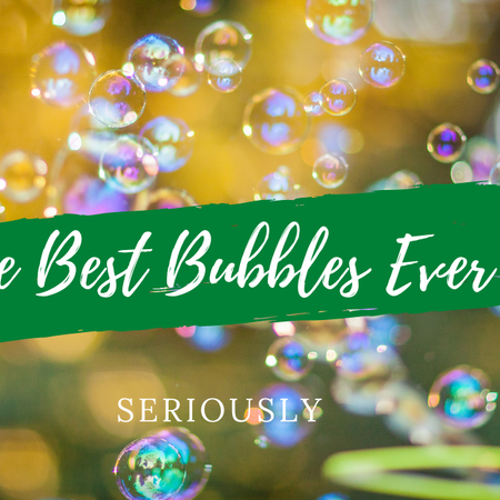 the best bubbles ever. seriously!