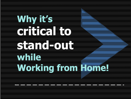 Why it is critical to stand-out while Working from Home! 🏠