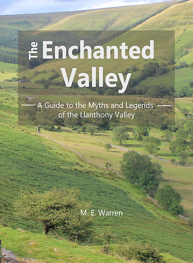 The Enchanted Valley: A Guide to the Myths and Legends of the Llanthony Valley