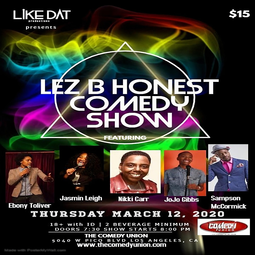 *SPECIAL EVENT* Like Dat Productions presents LEZ B HONEST Comedy Show - 8:00 PM