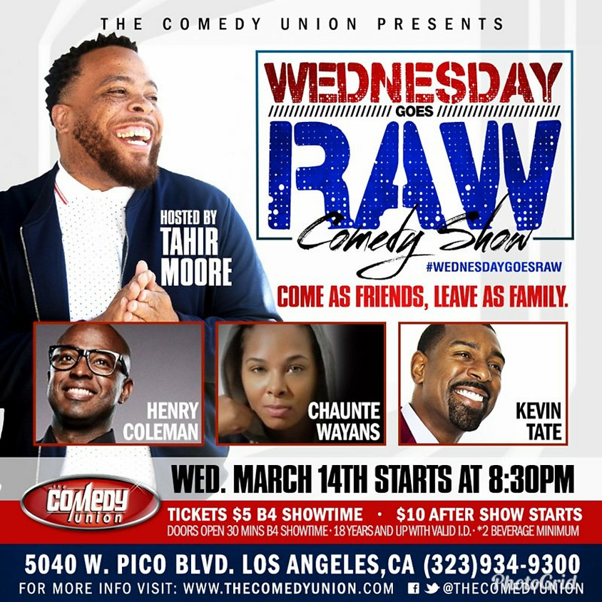 Wednesday goes RAW Comedy Show w/ TAHIR MOORE 8:30 PM