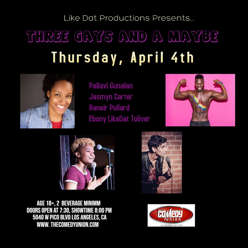 *SPECIAL EVENT* Like Dat Productions presents THREE GAYS AND A MAYBE Comedy Show - 8:00 PM