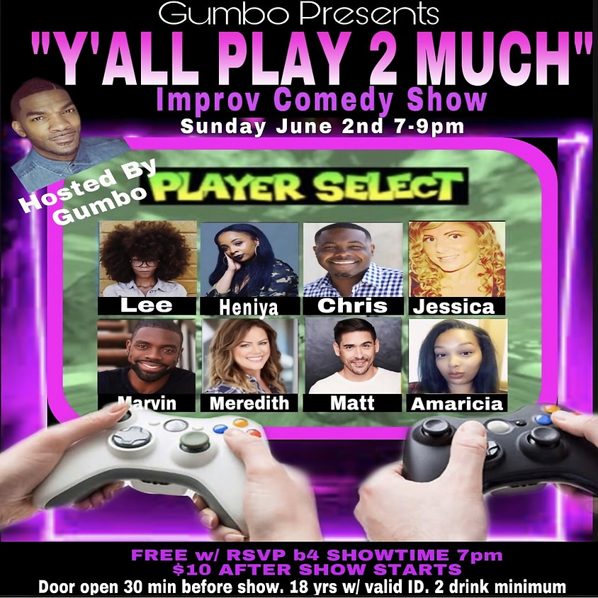 """*SPECIAL EVENT* GUMBO presents """"Y'ALL PLAY 2 MUCH"""" Improv Comedy Show - 7:00 PM"""