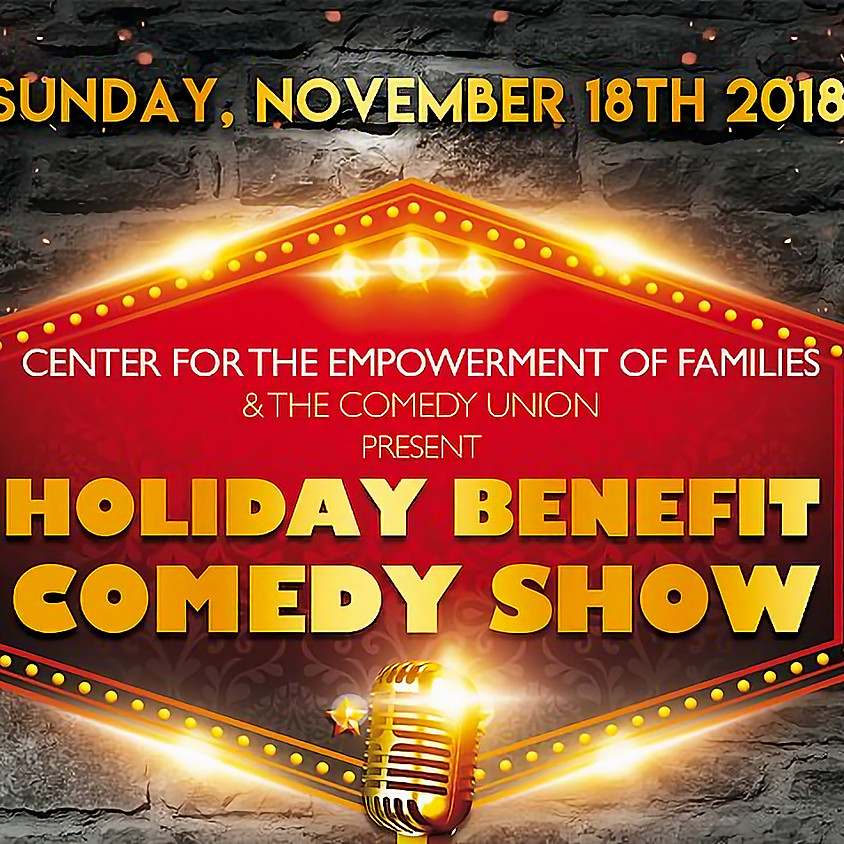 *SPECIAL EVENT* Center for the Empowerment of Families presents Holiday Benefit Comedy Show - 5 PM