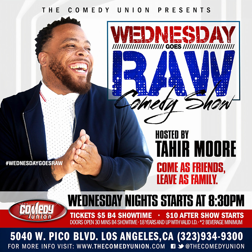 Wednesday goes RAW Comedy Show w/ TAHIR MOORE - 8:30 PM