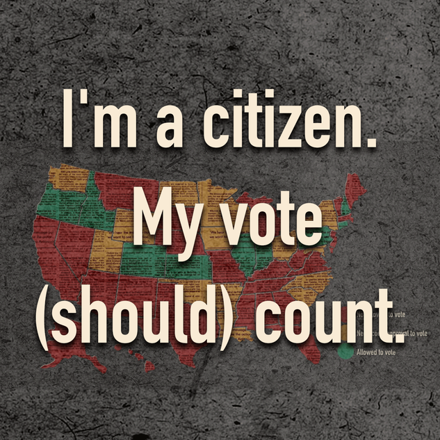I'm a citizen.  My vote (should) count.