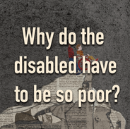 Why do the disabled have to be so poor?