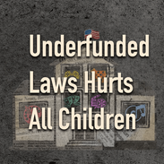 Underfunded Laws Hurts All Children