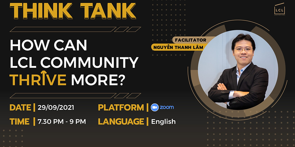 [Online] September Think-Tank - HOW CAN LCL COMMUNITY THRIVE MORE?