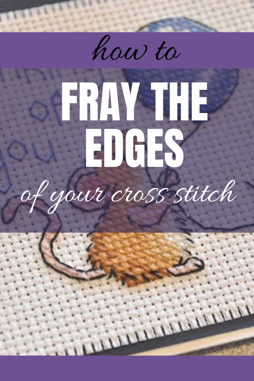 "The text ""How to fray the edges of your cross stitch"" is on top of a cute cross stitched mouse."