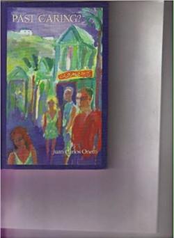 1995       Juan Carlos Onetti, Past Caring?
