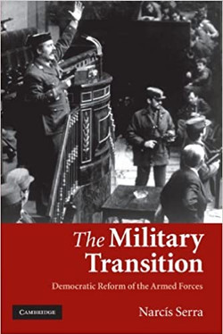 The Military Transition: Democratic Reform of the Armed Forces by Narcís Serra