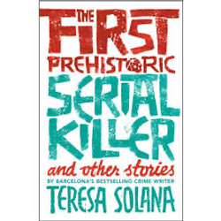 Teresa Solana, The First Prehistoric Serial Killer And Other Stories