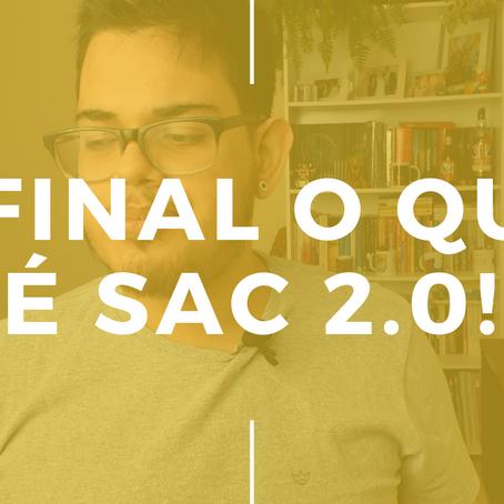 Afinal o que é SAC 2.0! [ESCAMPELO]