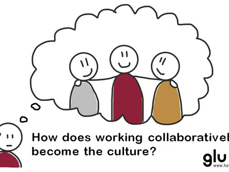 How do you create and sustain a collaborative culture?