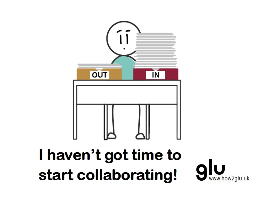 Cartoon: person sitting at desk looking at an overwhelming in-tray thinking 'I haven't got time to start collaborating!'