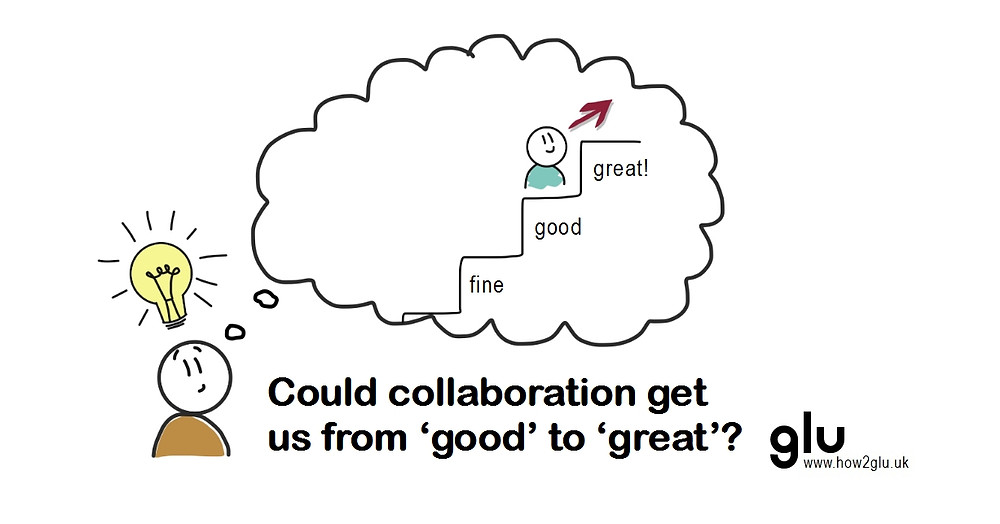 Cartoon: person with idea 'Could collaboration get us from good to great?' imagining someone climbing a staircase trying to get to 'great'.