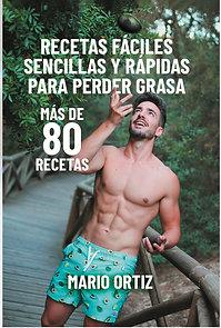 Recetas fáciles, sencillas y rápidas para perder grasa - Mario Ortiz