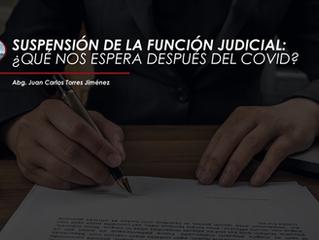 SUSPENSIÓN DE LA FUNCIÓN JUDICIAL: ¿QUE NOS ESPERA DESPUÉS DEL COVID?