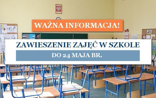 Zawieszenie zajęć w szkole przedłużone - do 24 maja br.