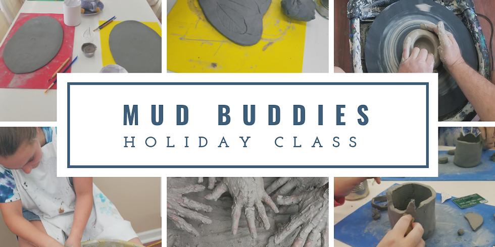 Mud Buddies  3rd grade+(Holiday Class)