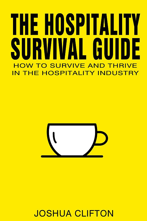 The Hospitality Survival Guide: How to Survive and Thrive in the Hospitality Ind