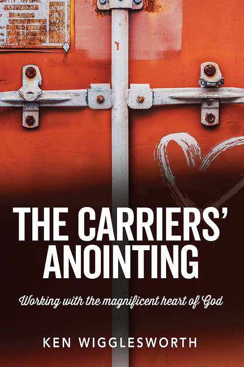 The Carriers' Anointing: Working with the magnificent heart of God
