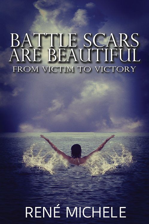 Battle Scars Are Beautiful: From Victim To Victory