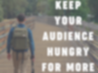keep your audience hungry for more.png