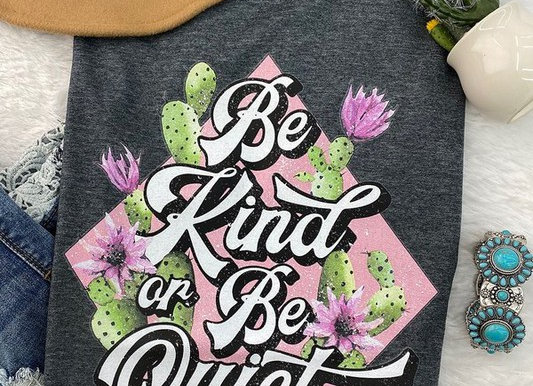 Be Kind or Be Quiet Graphic Tee