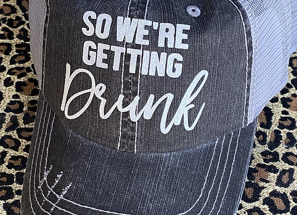 So We're Getting Drunk Vintage Hat
