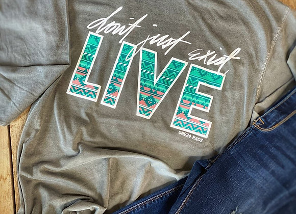 Don't just exist LIVE Tee