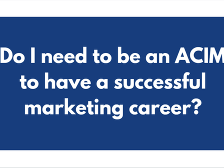 Do I need to be an ACIM to have a sucessful marketing career?