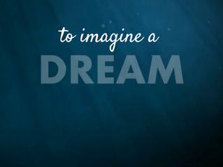 To Imagine A Dream