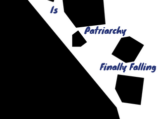 Is the patriarchy finally falling?