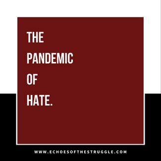 The Pandemic of Hate