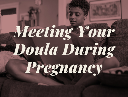 Meeting Your Doula During Pregnancy